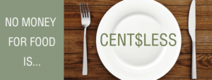 No Money for Food is... Centslessl.